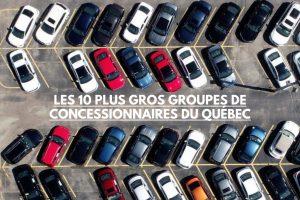 LES 10 PLUS GROS GROUPES DE CONCESSIONNAIRES DU QUÉBEC
